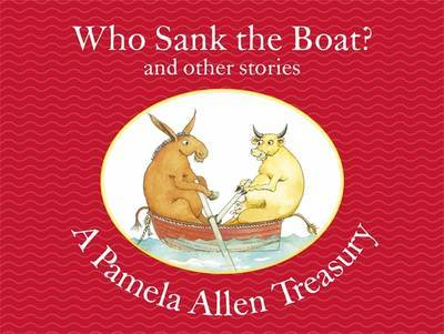 Who Sank the Boat and Other Stories: A Pamela Allen Treasury