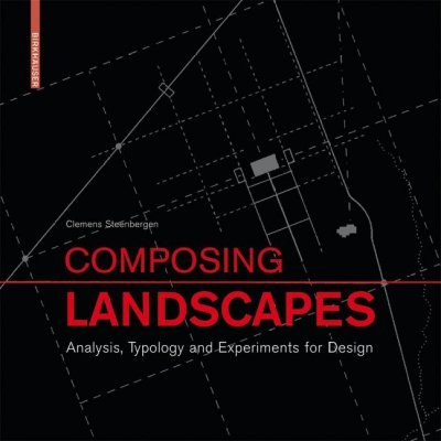 Composing Landscapes : Analysis, Typology and Experiments for Design