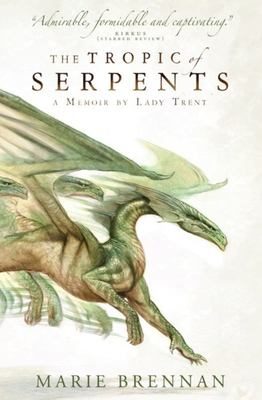 Tropic of Serpents: A Memoir by Lady Trent