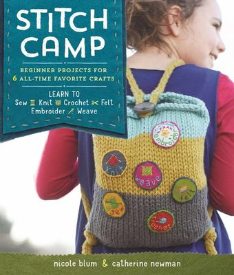 Stitch Camp : 18 Crafty Projects for Kids & Tweens – Learn 6 All-time Favorite Skills: Sew, Knit, Crochet, Felt, Embroider & Weave