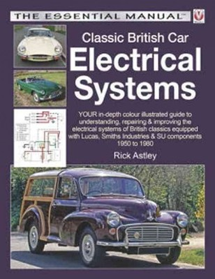 Classic British Car Electrical Systems : Your In-depth Colour-illustrated Guide to Understanding, Repairing & Improving the Electrical Systems & Components of British Classics