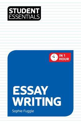 Student Essentials: Essay Writing: In One Hour