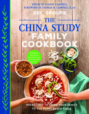 The China Study Family Cookbook 100 Recipes to Bring Your Family to the Plant-Based Table