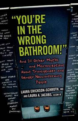You're in the Wrong Bathroom! And 20 Other Myths and Misconceptions about Transgender and Gender Nonconforming People