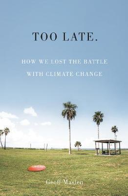 Too Late. How We lost the battle with climate change