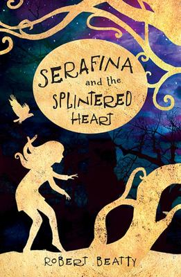 Serafina and the Splintered Heart (#3)