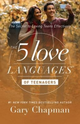 The 5 Five Love Languages of Teenagers (rev. edition)