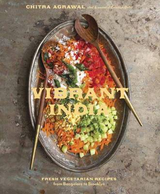 Vibrant India: Fresh Vegetarian Recipes from Bangalore to Brooklyn