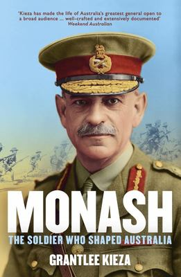 Monash: The Soldier who Shaped Australia