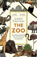 The Zoo - The Wild and Wonderful Tale of  the Founding of London Zoo