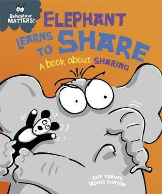 Elephant Learns to Share: A Book about Sharing (Behaviour Matters Big Book)