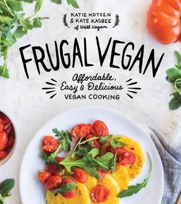 Frugal Vegan Affordable, Easy & Delicious Vegan Cooking