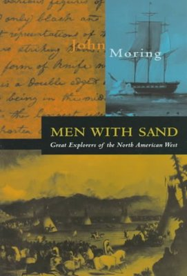 Men With Sand : Great Explorers of the North American West