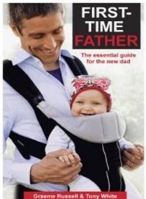 First-Time Father: The Essential Guide for the New Dad (2nd Ed)