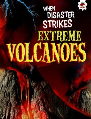 Extreme Volcanoes (When Disaster Strikes)