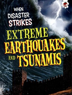 Extreme Earthquakes and Tsunamis (When Disaster Strikes)