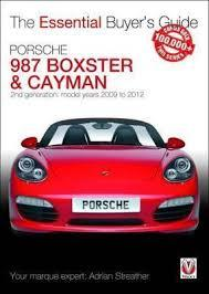 Porsche 987 Boxster & Cayman Buyers Guide : 2nd Generation - Model Years 2009 to 2012 Boxster, S, Spyder & Black Editions; Cayman, S, R & Black Editions