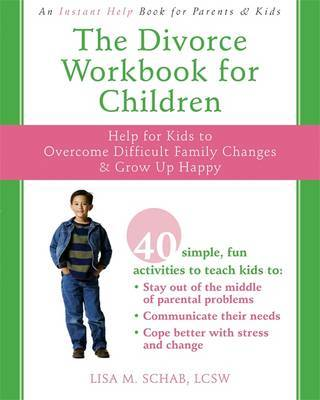 The Divorce Workbook for Children: Help for kids to overcome difficult family changes & grow up happy