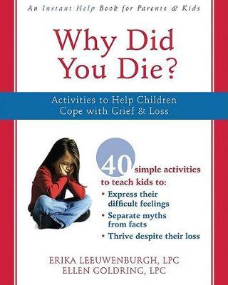Why Did You Die? Activities to Help Children Cope with Grief and Loss
