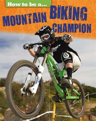 Mountain Biking Champion (How to be a ...)