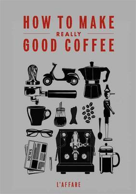 How To Make Really Good Coffee (Revised Edition)