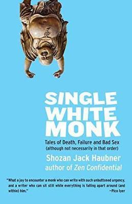Single White Monk: Tales of Death, Failure, and Bad Sex: Although Not Necessarily in That Order