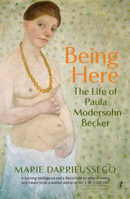 Being Here: The Life of Paula Modhersohn-Becker