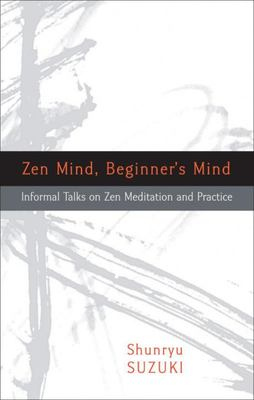 Zen Mind, Beginners Mind: informal talks on Zen meditation and practice