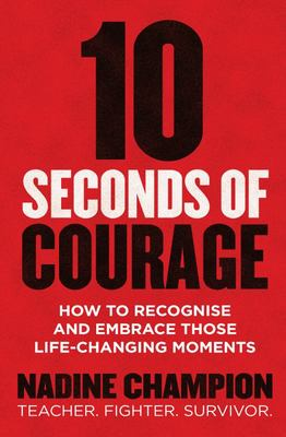 10 Seconds of Courage: How to Recognise and Embrace Those Life-Changing Moments