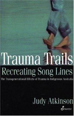 Trauma Trails: The Transgenerational Effects of Trauma in Indigenous Australia