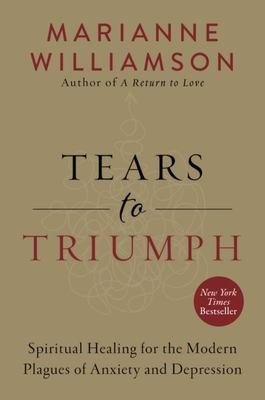 Tears to Triumph : Spiritual Healing for the Modern Plagues of Anxiety and Depression