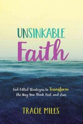 Unsinkable FaithGod-Filled Strategies to Transform the Way You Think, Feel, and Live