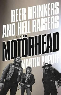 Beer Drinkers and Hell Raisers The Rise of Motorhead