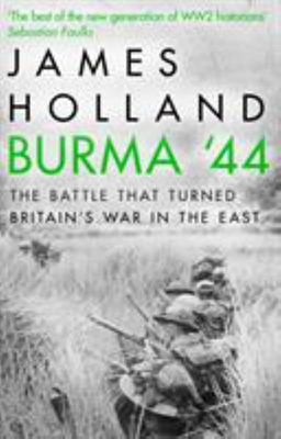 Burma '44: The Battle That Turned Britain's War in the East