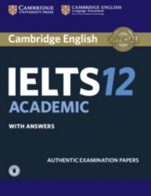 Cambridge IELTS 12 Academic Student's Book with Answers and Audio: Authentic Examination Papers