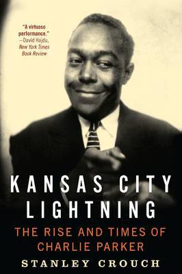 Kansas City Lightning - The Rise and Times of Charlie Parker