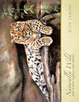 Naturally Wild: How to Paint Animals Using Pastels