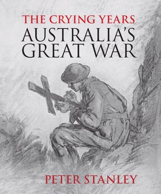 The Crying Years Australia's Great War