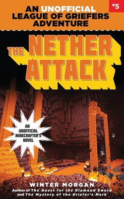 The Nether Attack (An Unofficial League of Griefers Adventure #5)