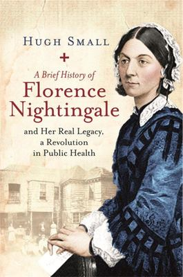 A Brief History of Florence Nightingale: and Her Real Legacy, a Revolution in Public Health