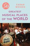 The 50 Greatest Musical Places