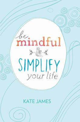 Be Mindful and Simplify Your LifeThe Mindfulness Book