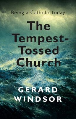 The Tempest Tossed Church : Being a Catholic Today