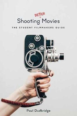 Shooting Better Movies - Student Filmmakers Guide