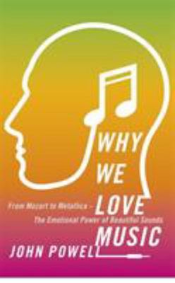 Why We Love Music : From Mozart to Metallica - the Emotional Power of Beautiful Sounds