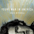 Young Man in America - Anais Mitchell