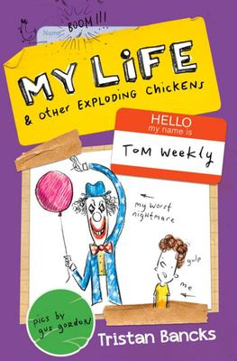 OLD ED. DO NOT ORDER My Life and Other Exploding Chickens (Tom Weekly #4)