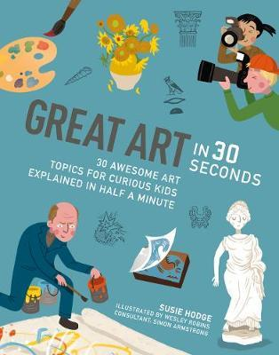 Great Art in 30 Seconds: 30 Awesome Art Topics for Curious Kids