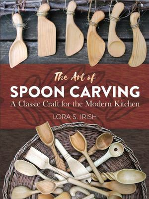 Art of Spoon Carving: A Classic Craft for the Modern Kitchen