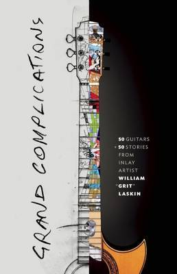 Grand Complications: 50 Guitars & 50 Stories